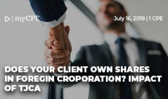 DOES YOUR CLIENT OWN SHARES IN FOREIGN CORPORATION? IMPACT OF TJCA
