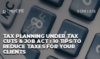 Tax Planning Under Tax Cuts & Job Act : 10 Tips to Reduce Taxes for your Clients