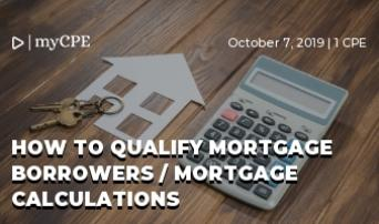 How to Qualify Mortgage Borrowers / Mortgage Calculations