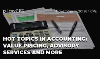 HOT TOPICS IN ACCOUNTING: VALUE PRICING, ADVISORY SERVICES AND MORE