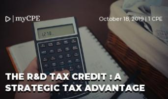 The R&D Tax Credit : A Strategic Tax Advantage