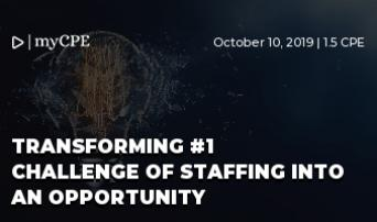 Transforming #1 Challenge of Staffing into an Opportunity