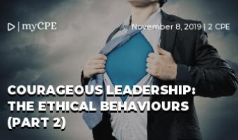 Courageous Leadership: The Ethical Behaviours (Part 2)
