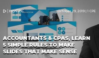 ACCOUNTANTS & CPAs, LEARN 5 SIMPLE RULES TO MAKE SLIDES THAT MAKE SENSE