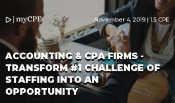 ACCOUNTING & CPA FIRMS - TRANSFORM #1 CHALLENGE OF STAFFING INTO AN OPPORTUNITY
