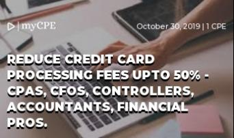 REDUCE CREDIT CARD PROCESSING FEES UPTO 50% - CPAs, CFOs, Controllers, Accountants, Financial Pros.