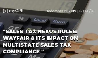 SALES TAX NEXUS RULES: WAYFAIR & ITS IMPACT ON MULTISTATE SALES TAX COMPLIANCE