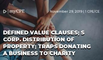Defined Value Clauses; S Corp. Distribution of Property; Traps Donating a Business to Charity