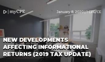 New Developments Affecting Informational Returns (2019 Tax Update)