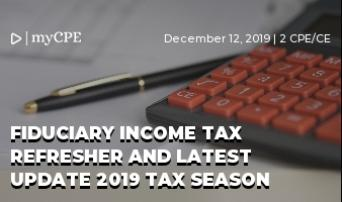 Fiduciary Income Tax Refresher and Latest Update 2019 Tax Season