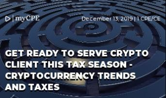 GET READY TO SERVE CRYPTO CLIENT THIS TAX SEASON - CRYPTOCURRENCY TRENDS AND TAXES