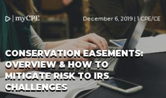 CONSERVATION EASEMENTS: OVERVIEW & HOW TO MITIGATE RISK TO IRS CHALLENGES