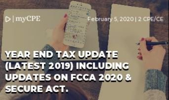 Year end tax update (Latest 2019) including updates on FCCA 2020 & SECURE ACT.