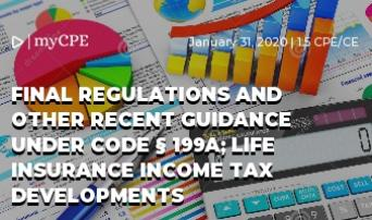 Final Regulations and Other Recent Guidance under Code § 199A; Life Insurance Income Tax Developments
