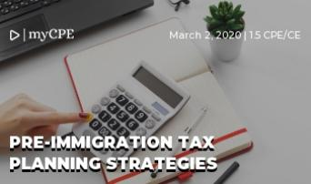 PRE-IMMIGRATION TAX PLANNING STRATEGIES