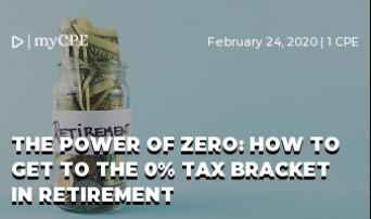 THE POWER OF ZERO: HOW TO GET TO THE 0% TAX BRACKET IN RETIREMENT
