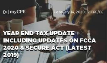 Year end tax update including updates on FCCA 2020 & SECURE ACT (Latest 2019)