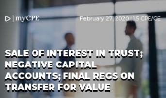 Sale of Interest in Trust; Negative Capital Accounts; Final Regs on Transfer for Value