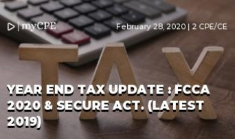 Year end tax update : FCCA 2020 & SECURE ACT. (Latest 2019)