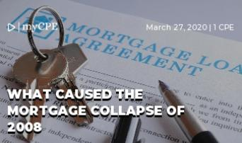 What Caused the Mortgage Collapse of 2008