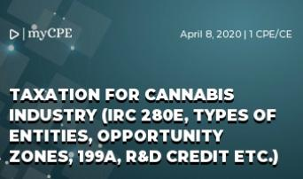 TAXATION FOR CANNABIS INDUSTRY (IRC 280E, Types of Entities, Opportunity Zones, 199A, R&D Credit etc.)
