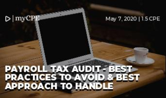 PAYROLL TAX AUDIT - BEST PRACTICES TO AVOID & BEST APPROACH TO HANDLE