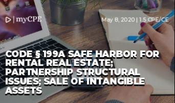 Code § 199A Safe Harbor for Rental Real Estate; Partnership Structural Issues; Sale of Intangible Assets