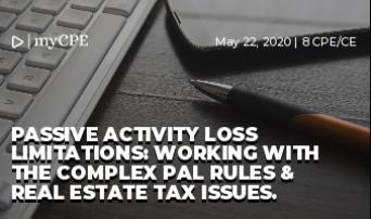 Passive Activity Loss Limitations: Working with the Complex PAL Rules & Real Estate Tax Issues.