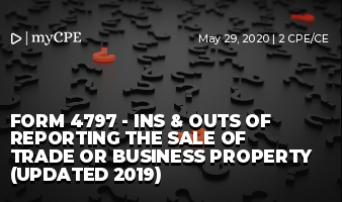 FORM 4797 - INS & OUTS OF REPORTING THE SALE OF TRADE OR BUSINESS PROPERTY (UPDATED 2019)