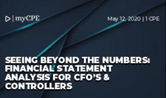 Seeing Beyond the Numbers: Financial Statement Analysis for CFO's & Controllers