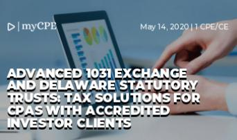 Advanced 1031 Exchange and Delaware Statutory Trusts: Tax Solutions for CPAs with Accredited Investor Clients