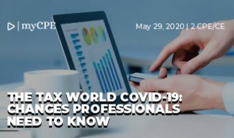 THE TAX WORLD COVID-19: CHANGES PROFESSIONALS NEED TO KNOW