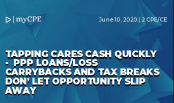 Tapping CARES Cash Quickly -  PPP Loans/Loss Carrybacks and Tax Breaks Don' Let Opportunity Slip Away