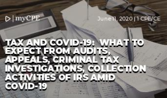 Tax and COVID-19:  What to Expect from Audits, Appeals, Criminal Tax Investigations, Collection activities of IRS amid COVID-19