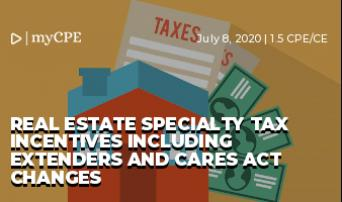 Real Estate Specialty Tax Incentives Including Extenders and CARES Act Changes