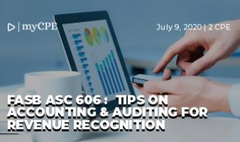 FASB ASC 606 :  TIPS ON ACCOUNTING & AUDITING FOR REVENUE RECOGNITION