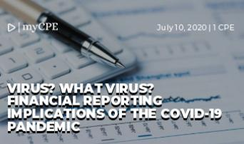 VIRUS? WHAT VIRUS? FINANCIAL REPORTING IMPLICATIONS OF THE COVID-19 PANDEMIC