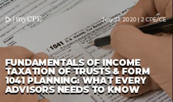 Fundamentals of Income Taxation of Trusts & Form 1041 Planning: What Every Advisors Needs to Know