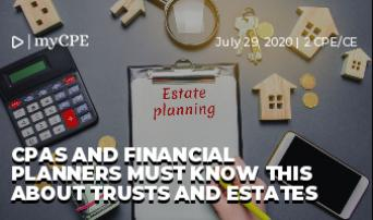 CPAs and Financial Planners Must Know This About Trusts and Estates