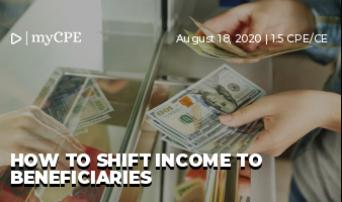 HOW TO SHIFT INCOME TO BENEFICIARIES