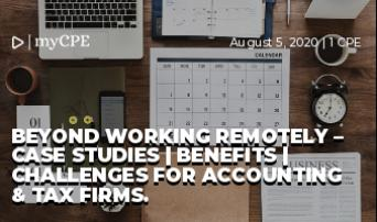 BEYOND WORKING REMOTELY – Case Studies | Benefits | Challenges for Accounting & Tax Firms.