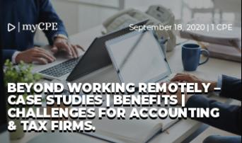 BEYOND WORKING REMOTELY – CASE STUDIES   BENEFITS   CHALLENGES FOR ACCOUNTING & TAX FIRMS