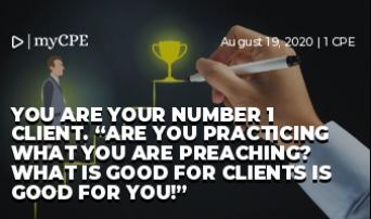 "YOU ARE YOUR NUMBER 1 CLIENT. ""Are you practicing what you are preaching? What is good for clients is good for you!"""