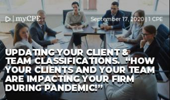 "UPDATING YOUR CLIENT & TEAM CLASSIFICATIONS.  ""How your clients and your team are impacting your firm during pandemic!"""