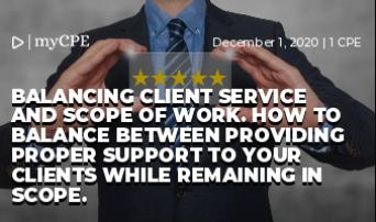 BALANCING CLIENT SERVICE AND SCOPE OF WORK. How to balance between providing proper support to your clients while remaining in scope.