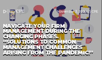 "NAVIGATE YOUR FIRM MANAGEMENT DURING THE CHANGING PHASES.  ""Solutions to common management challenges arising from the pandemic!"""