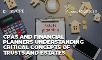 CPAs and Financial Planners Understanding Critical Concepts of Trusts and Estates