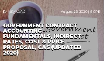 Government Contract Accounting - Fundamentals, Indirect Rates, Cost & Price Proposal, CAS (Updated 2020)