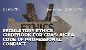 REGULATORY ETHICS GUIDEBOOK FOR CPAs: AICPA CODE OF PROFESSIONAL CONDUCT