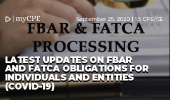 LATEST UPDATES ON FBAR AND FATCA OBLIGATIONS FOR INDIVIDUALS AND ENTITIES (COVID-19)